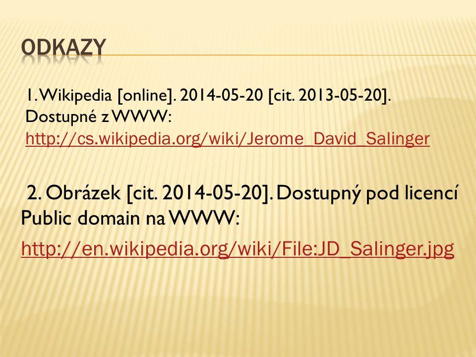 Odkazy 1. Wikipedia [online]. 2014-05-20 [cit. 2013-05-20]. Dostupné z WWW: http://cs.wikipedia.org/wiki/Jerome_David_Salinger.